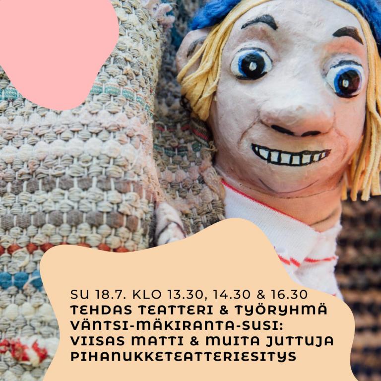 TEHDAS Teatteri & Työryhmä Väntsi-Mäkiranta-Susi: Viisas Matti & Muita Juttuja